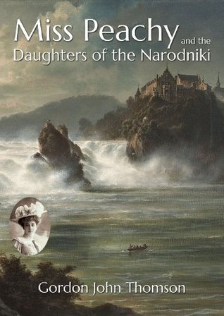 MISS PEACHY AND THE DAUGHTERS OF THE NARODNIKI: An Edwardian Adventure  by  Gordon John Thomson