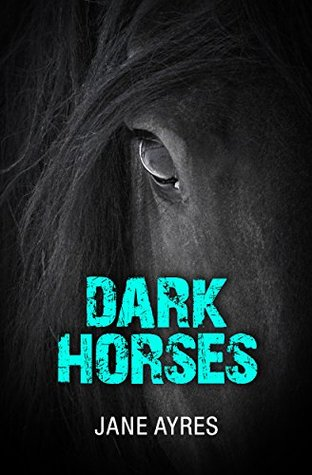Dark Horses (Horses and Secrets Book 2)  by  Jane Ayres