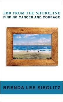 Ebb from the Shoreline - Finding Cancer and Courage  by  Brenda Lee Sieglitz