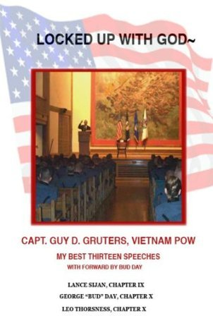 Locked Up With God: My Best Thirteen Speeches, With Forward By Bud Day  by  Captain Guy D. Gruters