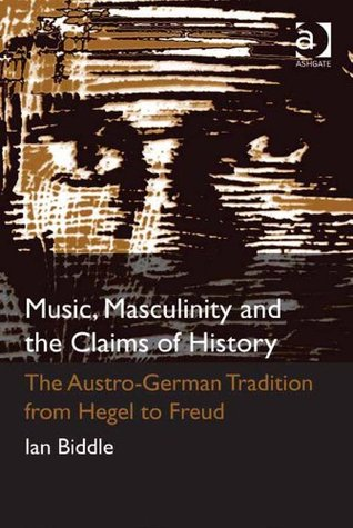 Music, Masculinity and the Claims of History  by  Ian D Biddle