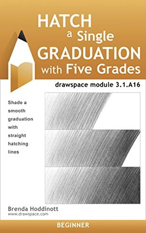 Hatch a Single Graduation with Five Grades: drawspace module 3.1.A16  by  Brenda Hoddinott