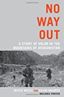 No Way Out: A Story of Valor in the Mountains of Afghanistan