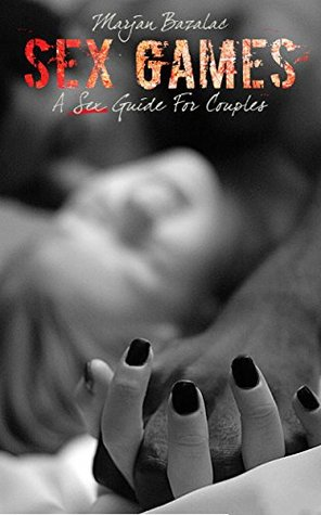 Sex Games: A Sex Guide for Couples  by  Marjan Bazalac M.D.