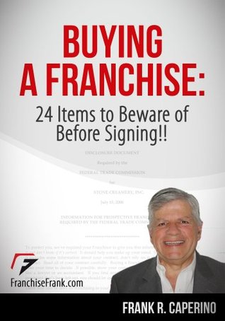 Buying a Franchise: 24 Items to Beware of Before Signing!!  by  Frank R Caperino