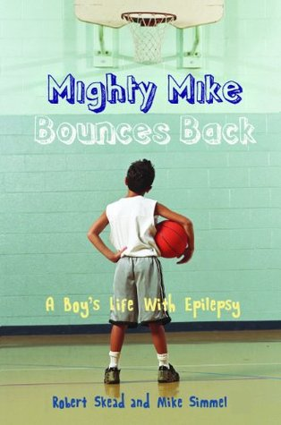 Mighty Mike Bounces Back: A Boys Life With Epilepsy  by  Robert Skead