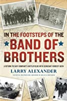 In the Footsteps of the Band of Brothers: A Return to Easy Company's Battlefields with Sgt. Forrest Guth