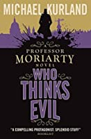Who Thinks Evil: A Professor Moriarty Novel (The Professor Moriarty Series)