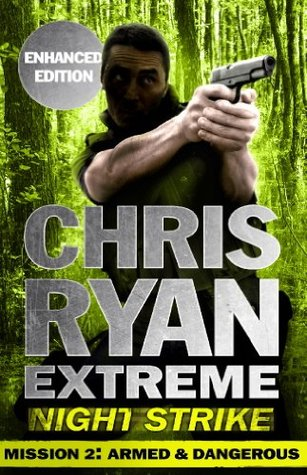 Mission Two: Armed & Dangerous (Kindle Enhanced Edition): Chris Ryan Extreme: Series 2 (Night Strike)  by  Chris Ryan