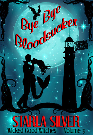 Bye Bye Bloodsucker (Wicked Good Witches #3)  by  Starla Silver