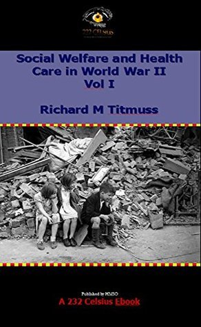 Social Welfare and Health Care in World War II: Problems of Social Policy Richard Morris Titmuss