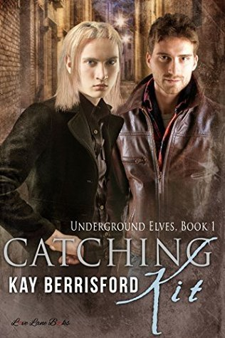 Catching Kit (Underground Elves Book 1)  by  Kay Berrisford