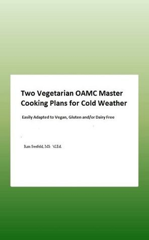 Two Vegetarian OAMC Master Cooking Plans for Cold Weather  by  Kim Seefeld