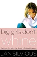 Big Girls Don't Whine: Getting on with the Great Life God Intends