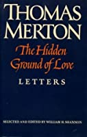 Hidden Ground of Love: Letters on Religious Experience and Social Concerns