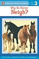 Why Do Horses Neigh? (Penguin Young Readers, L3)