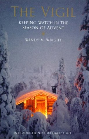 The Vigil: Keeping Watch in the Season of Advent  by  Wendy M. Wright