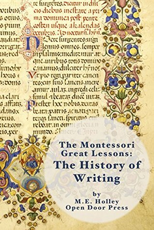 The Montessori Great Lessons: The History of Writing  by  M.E. Holley