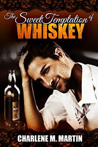 The Sweet Temptation of WHISKEY  by  Charlene M. Martin