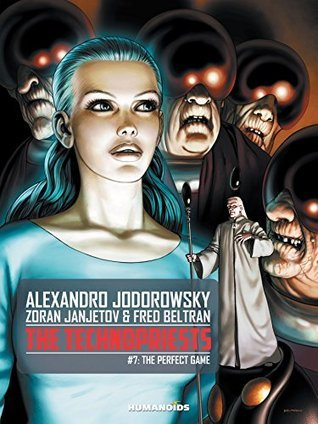 The Technopriests #7 : The Perfect Game  by  Alejandro Jodorowsky