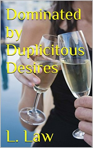 Dominated Duplicitous Desires by L.A.A. Law