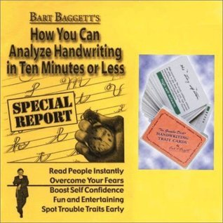 Bart Baggetts How You Can Analyze Handwriting in Ten Minutes or Less - Special Report  by  Bart A. Baggett