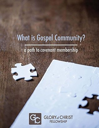 What is Gospel Community? A Path to Covenant Membership  by  Charles Handren