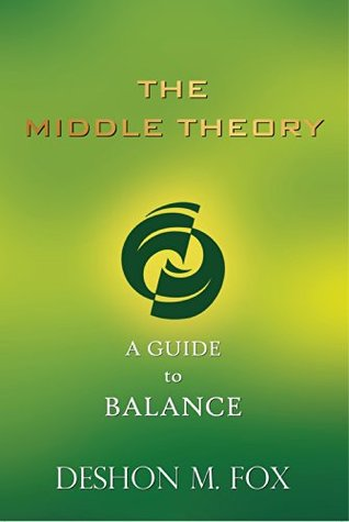 The Middle Theory: A Guide to Balance  by  Deshon M. Fox