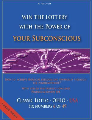 Win the Lottery with the Power of Your Subconscious - Classic Lotto - Ohio - USA: How to Achieve Financial Freedom and Prosperity Through the Pendelme  by  Jo Nouvell