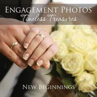 Engagement Photos: Timeless Treasures: New Beginnings  by  Speedy Publishing