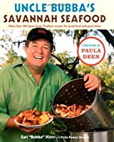 Uncle Bubbas Savannah Seafood: More Than 100 Down-Home Southern Recipes for Good Food and Good Times  by  Earl Hiers