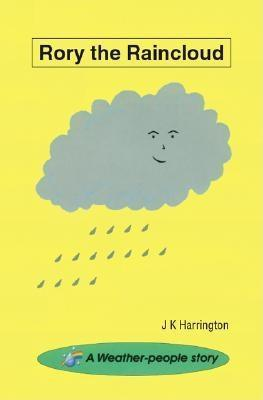 Rory the Raincloud: A Weather-People Story J K Harrington