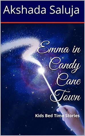 Emma in Candy Cane Town: Kids Bed Time Stories Akshada Saluja