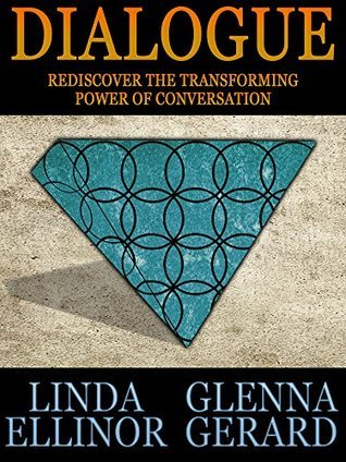 DIALOGUE: REDISCOVER THE TRANSFORMING POWER OF CONVERSATION  by  Linda Ellinor