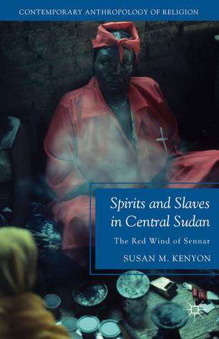 Spirits and Slaves in Central Sudan: The Red Wind of Sennar Susan Kenyon