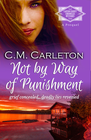 Not Way of Punishment (Canton County Chronicles Mysteries, #0) by C.M. Carleton