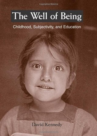 The Well of Being: Childhood, Subjectivity, And Education (Suny Series, Early Childhood Education: Inquiries and Insights)  by  David Kennedy