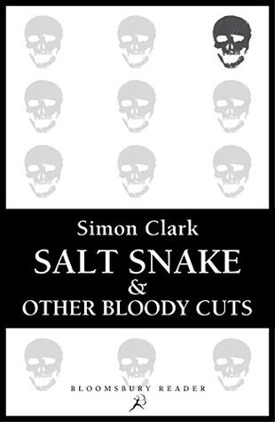 Salt Snake and Other Bloody Cuts  by  Simon Clark