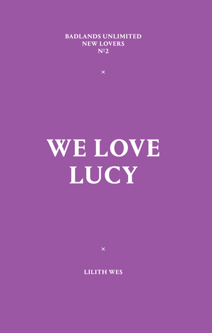 We Love Lucy Lilith Wes