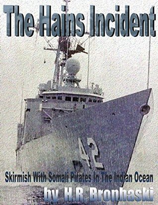 The Hains Incident: Skirmish With Somali Pirates In The Indian Ocean HR Bronhaski