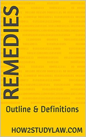 REMEDIES: Outline & Definitions (How 2 Study Law.com Outline & Definitions Series) HOw2studylaw.com