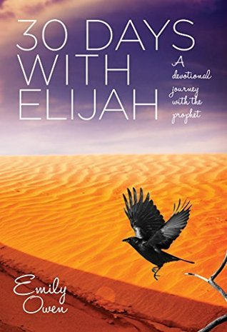 30 Days With Elijah: A Devotional Journey With the Prophet  by  Emily Owen