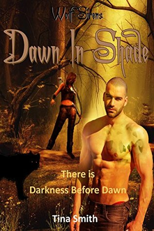 Wolf Sirens: Dawn in Shade: There is Darkness before Dawn Tina Smith