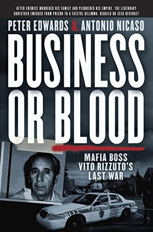 Business or Blood: Mafia Boss Vito Rizzutos Last War  by  Peter Edwards