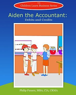 Aiden the Accountant: Debits and Credits (Children Learn Business Book 9) Children Learn Business