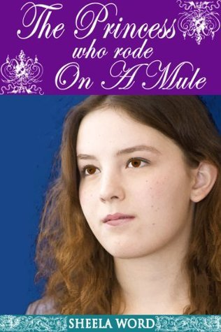 The Princess Who Rode on a Mule (Nine Princesses: Tales of Love and Romance Book 9)  by  Sheela Word