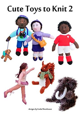 Cute Toys to Knit - Part 2  by  Linda Moorhouse