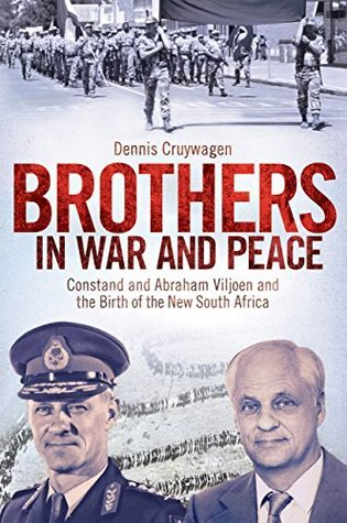 Brothers in War and Peace: Constand and Abraham Viljoen and the Birth of the New South Africa Dennis Cruywagen