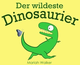 Der wildeste Dinosaurier  by  Mariah Walker