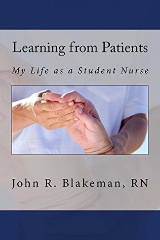 Learning from Patients: My Life as a Student Nurse John Blakeman